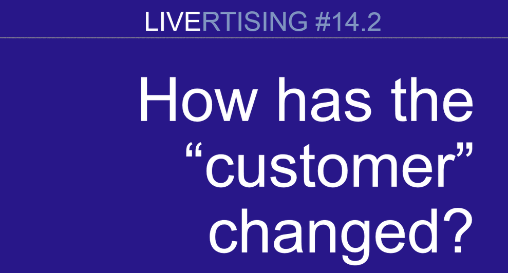 The Changing Consumer – LIVErtising 14.2 Student Notes